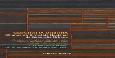 GEOGRAFIA URBANA - Cidades, revoluções e injustiças: entre espaços privados, públicos, direito à cidade e comuns urbanos